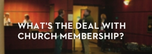 20120710_whats-the-deal-with-church-membership_banner_img